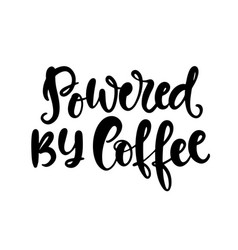 powered by coffee hand written lettering vector image