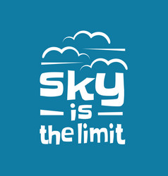 sky is limit lettering inspiring creative vector image