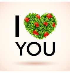 I love you Heart made of leaves and strawberries vector image vector image