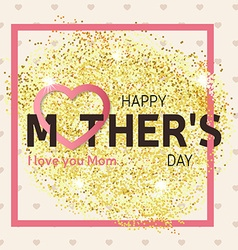 Gold glitter Happy Mothers Day greeting card vector image