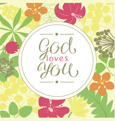 hand lettering god loves you is made on a floral vector image vector image