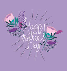 Happy mothers day greeting card flowers foliage vector