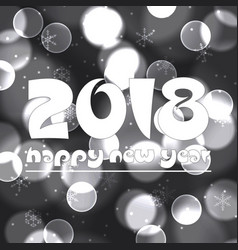 happy new year 2018 on grayscale bokeh circle vector image vector image