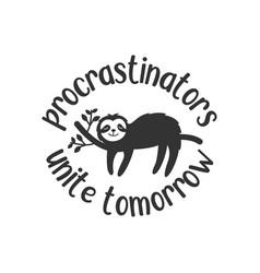 procrastinators unite tmorrow quote lettering vector image