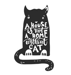 a house is not a home without cat - hand lettering vector image