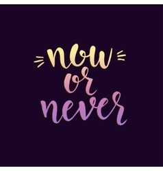Now or never inspirational hand drawn vector