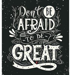 Dont be afraid to be great Quote vector image