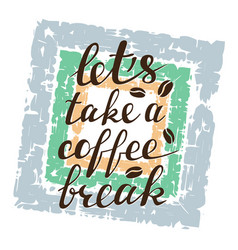 lets take a coffee break lettering on grunge vector image