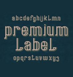 premium label typeface retro font isolated vector image