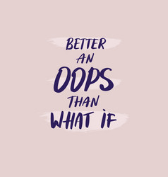 better an oops than what if motivation slogan vector image