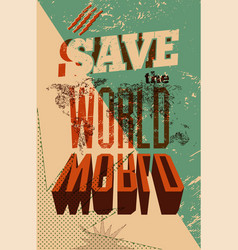 save the world typographic retro grunge poster vector image