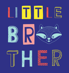 little brother slogan with raccoon face vector image vector image