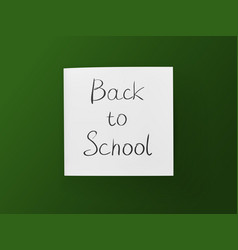 back to school inscription on white sheet on green vector image