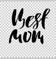 Best mom modern dry brush lettering ink holiday vector