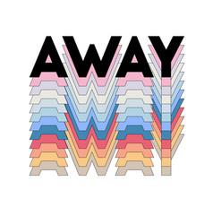 Slogan away phrase graphic print fashion vector