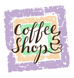 coffee shop lettering on grunge background vector image
