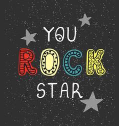 You rock star - fun hand drawn nursery poster vector