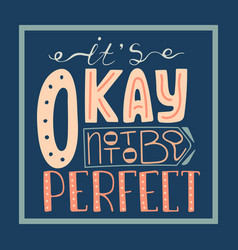 it is okay not to be perfect vector image