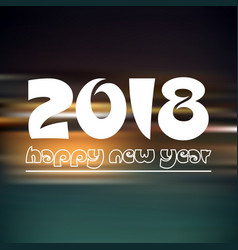 happy new year 2018 on dark color night vector image