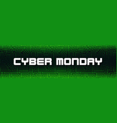 cyber monday white text on green printed circuit vector image