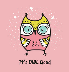 Cute hand drawn owl with quote its owl good vector
