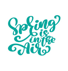 Spring is in the air modern calligraphy quote vector