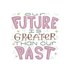 Our future is greater than our past vector