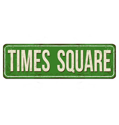 times square vintage rusty metal sign vector image