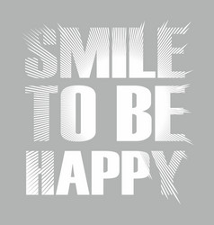 fashion print for t shirt smile to be happy vector image