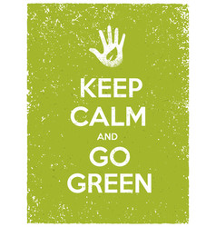 Keep calm and go green eco poster concept vector