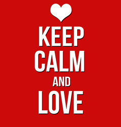 keep calm and love poster vector image
