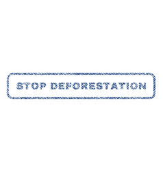 Stop deforestation textile stamp vector