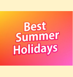 best summer holidays colorful banner caption on vector image