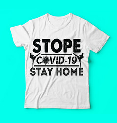 Covid 19 stope covid-19 stay home tshirts template vector