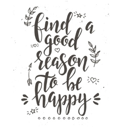 Find a good reason to be happy Inspirational vector