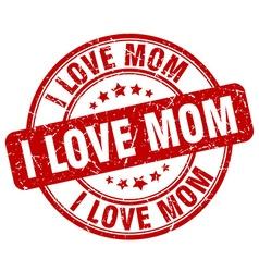 I love mom red grunge round vintage rubber stamp vector