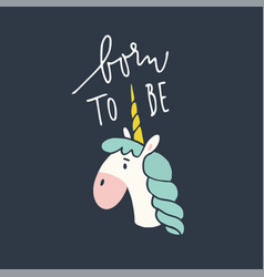 Born to be unicorn hand drawn lettering quote vector