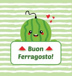 Buon ferragosto card with watermelon character vector