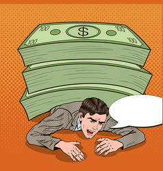 Pop art businessman crushed by pile of cash vector