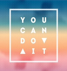 You can Do it Motivational quote on gradient vector image