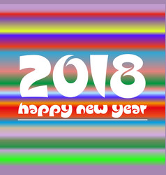 Happy new year 2018 on colorful abstract stripped vector