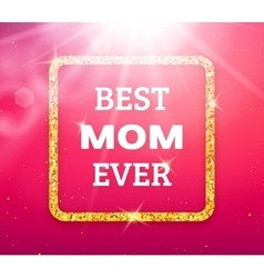 Best Mom Ever Happy Mothers Day greeting card vector