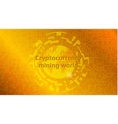 Cryptocurrency mining text on planet earth gold vector