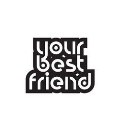 bold text your best friend inspiring quotes text vector image