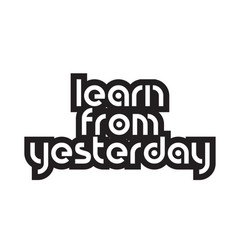 Bold text learn from yesterday inspiring quotes vector