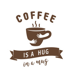 coffee is a hug in a mug quote with vector image