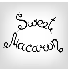 Hand-drawn Lettering Sweet Macaron vector image vector image