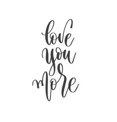 love you more - hand lettering inscription text vector image