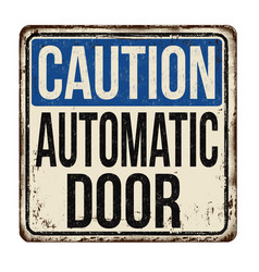 Caution automatic door vintage rusty metal sign vector