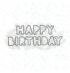 happy birthday - hand drawn greeting card vector image